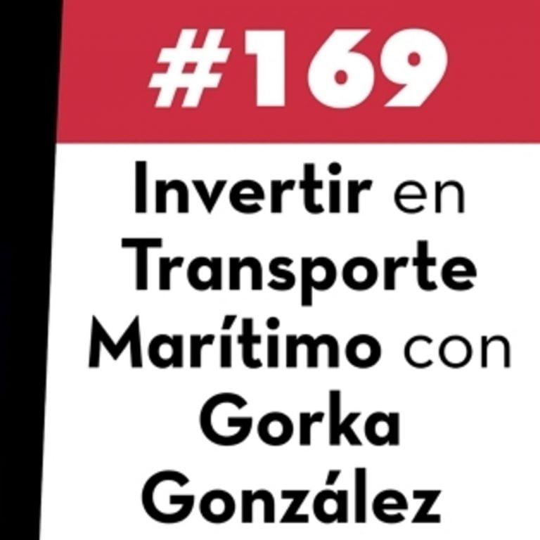 169. Invertir en Trasporte Marítimo con Gorka González